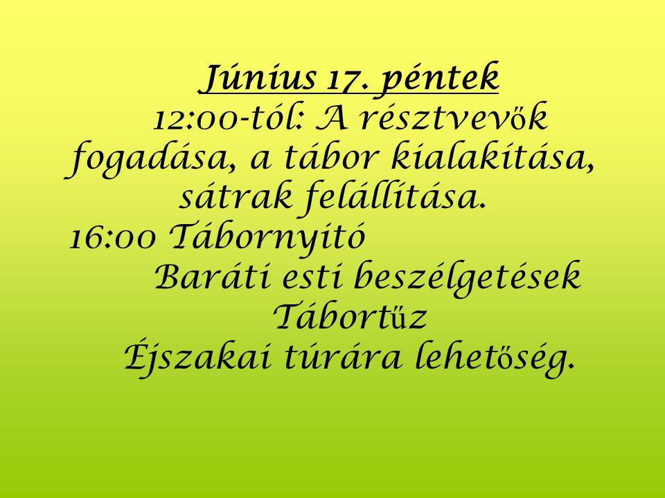 Júnus 17-18-19. Szombaton egy tál meleg ételt kapnak a nevezési díj fejében, (azok, akik el ő re jelentkeztek) amely magába foglalja a részvételi díja