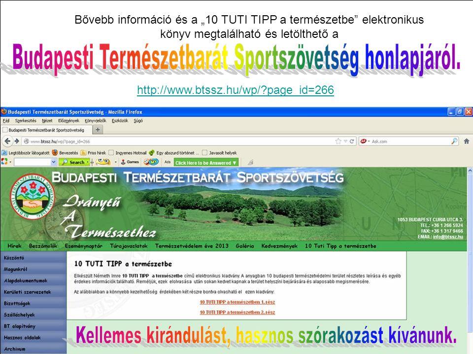 """http://www.btssz.hu/wp/?page_id=266 Bővebb információ és a """"10 TUTI TIPP a természetbe elektronikus könyv megtalálható és letölthető a"""