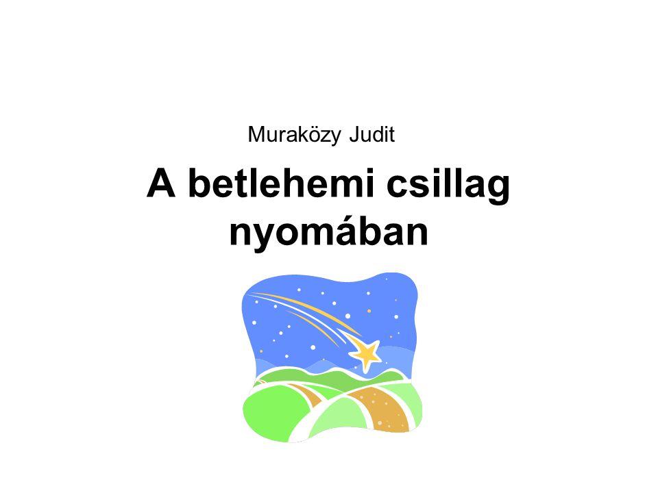 A betlehemi csillag nyomában Muraközy Judit