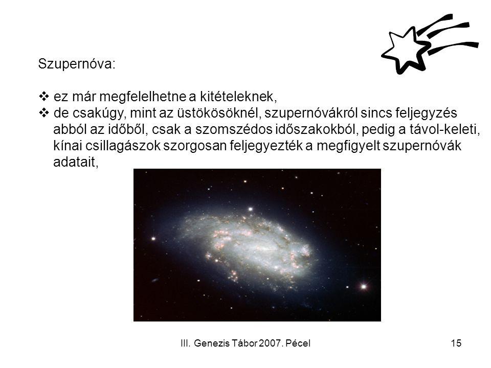 III. Genezis Tábor 2007. Pécel15 Szupernóva:  ez már megfelelhetne a kitételeknek,  de csakúgy, mint az üstökösöknél, szupernóvákról sincs feljegyzé
