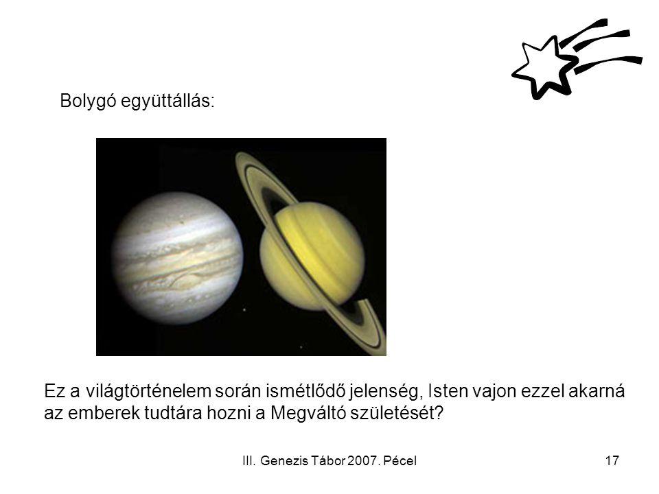 III. Genezis Tábor 2007. Pécel17 Bolygó együttállás: Ez a világtörténelem során ismétlődő jelenség, Isten vajon ezzel akarná az emberek tudtára hozni