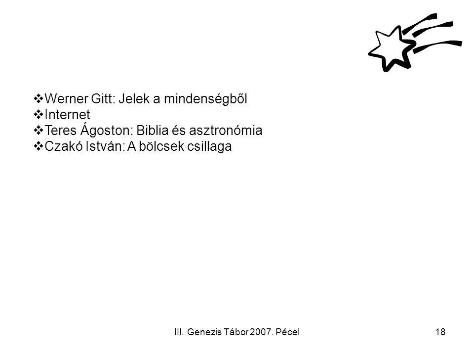 III. Genezis Tábor 2007. Pécel18  Werner Gitt: Jelek a mindenségből  Internet  Teres Ágoston: Biblia és asztronómia  Czakó István: A bölcsek csill