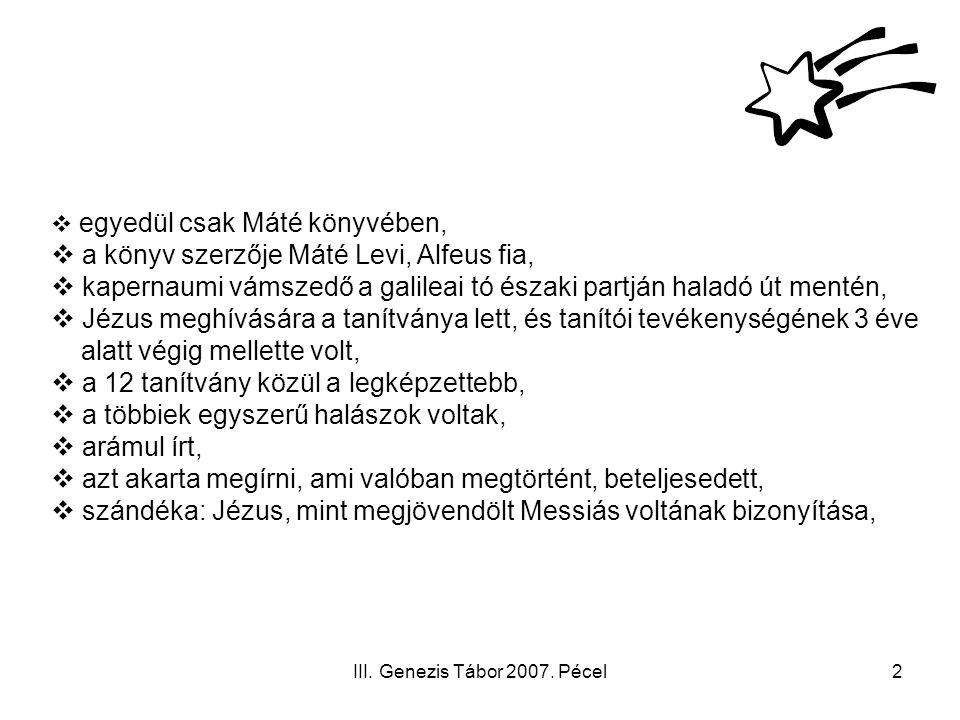 III. Genezis Tábor 2007. Pécel2  egyedül csak Máté könyvében,  a könyv szerzője Máté Levi, Alfeus fia,  kapernaumi vámszedő a galileai tó északi pa