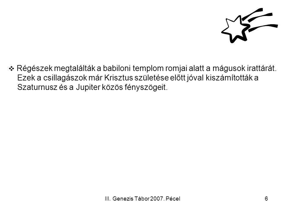 III. Genezis Tábor 2007. Pécel6  Régészek megtalálták a babiloni templom romjai alatt a mágusok irattárát. Ezek a csillagászok már Krisztus születése