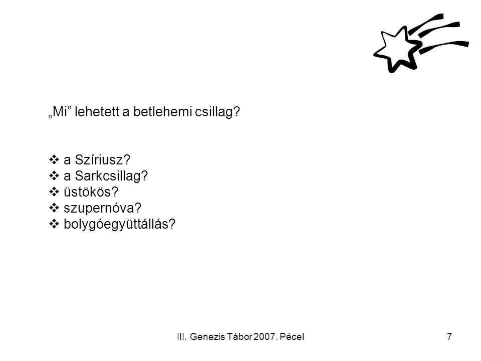 """III. Genezis Tábor 2007. Pécel7 """"Mi"""" lehetett a betlehemi csillag?  a Szíriusz?  a Sarkcsillag?  üstökös?  szupernóva?  bolygóegyüttállás?"""