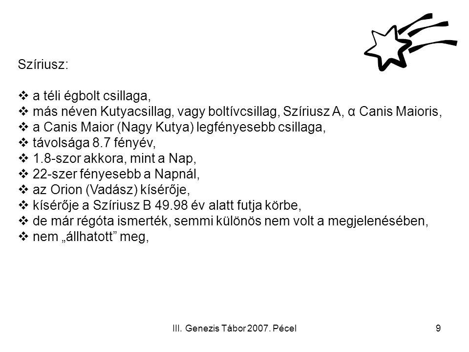 III. Genezis Tábor 2007. Pécel9 Szíriusz:  a téli égbolt csillaga,  más néven Kutyacsillag, vagy boltívcsillag, Szíriusz A, α Canis Maioris,  a Can