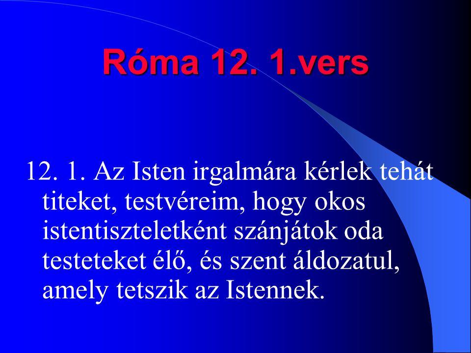 Róma 12. 1.vers 12. 1.