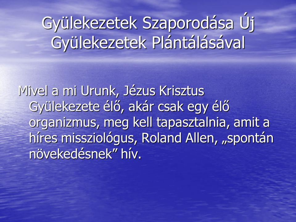 """Gyülekezetek Szaporodása Új Gyülekezetek Plántálásával Mivel a mi Urunk, Jézus Krisztus Gyülekezete élő, akár csak egy élő organizmus, meg kell tapasztalnia, amit a híres missziológus, Roland Allen, """"spontán növekedésnek hív."""