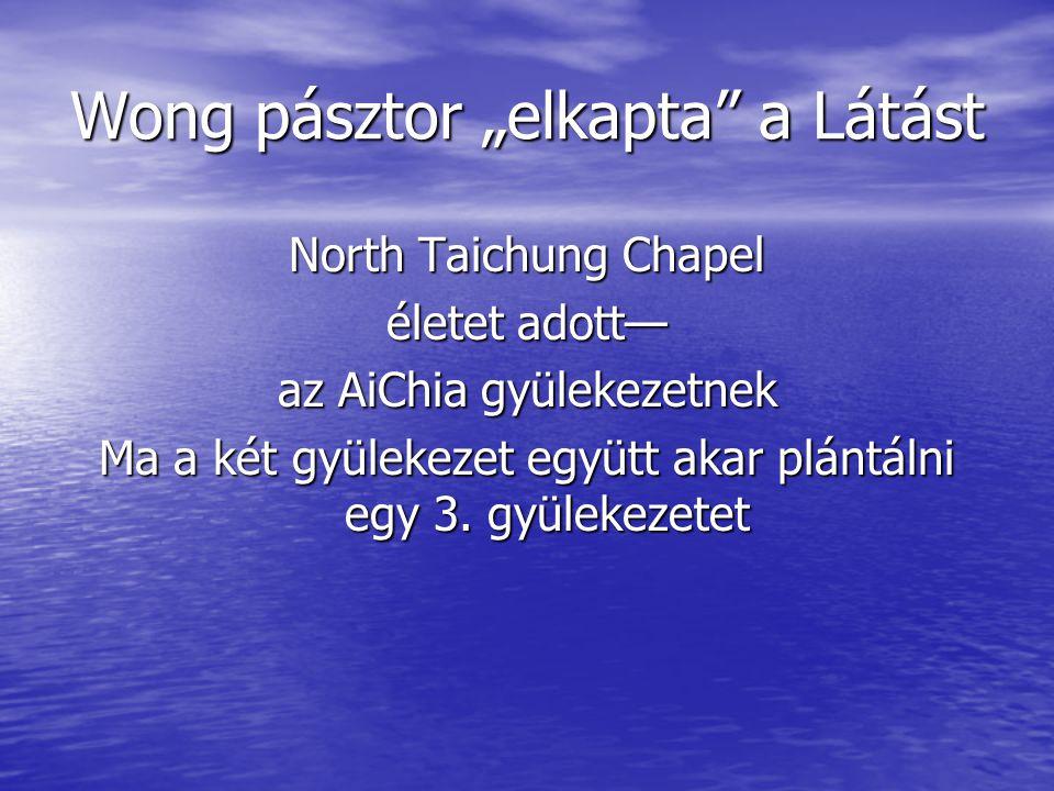 """Wong pásztor """"elkapta"""" a Látást North Taichung Chapel életet adott— az AiChia gyülekezetnek Ma a két gyülekezet együtt akar plántálni egy 3. gyülekeze"""
