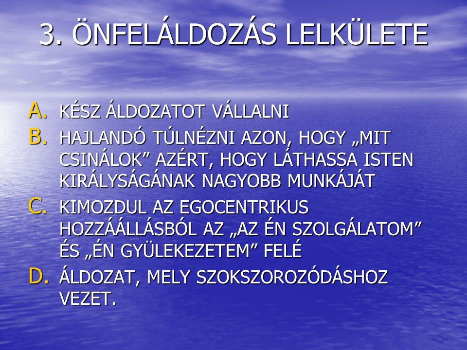 3. ÖNFELÁLDOZÁS LELKÜLETE A. KÉSZ ÁLDOZATOT VÁLLALNI B.