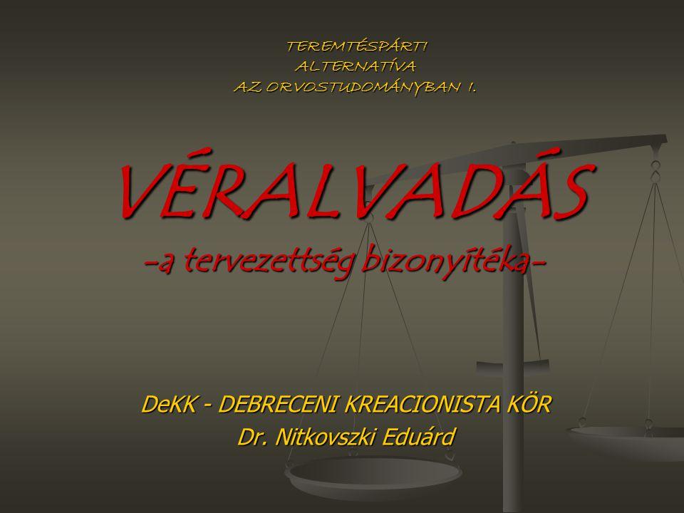 VÉRALVADÁS -a tervezettség bizonyítéka- DeKK - DEBRECENI KREACIONISTA KÖR Dr. Nitkovszki Eduárd TEREMTÉSPÁRTI ALTERNATÍVA AZ ORVOSTUDOMÁNYBAN I.