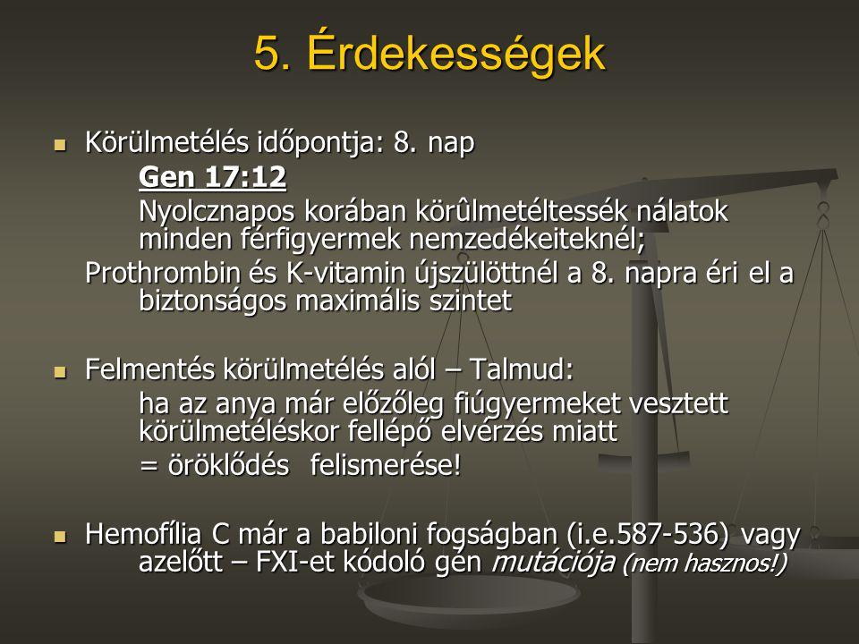 5. Érdekességek Körülmetélés időpontja: 8. nap Körülmetélés időpontja: 8. nap Gen 17:12 Nyolcznapos korában körûlmetéltessék nálatok minden férfigyerm
