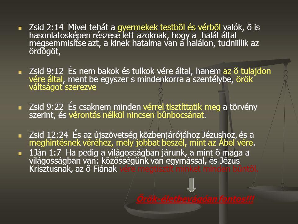 Zsid 2:14 Mivel tehát a gyermekek testbõl és vérbõl valók, õ is hasonlatosképen részese lett azoknak, hogy a halál által megsemmisítse azt, a kinek ha