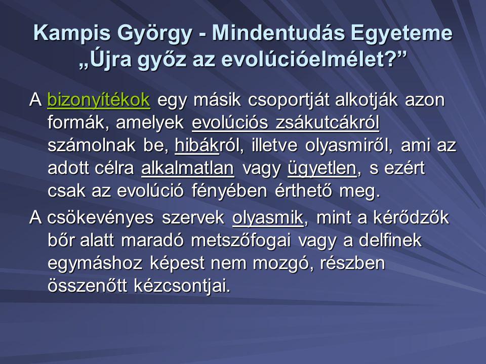 """Kampis György - Mindentudás Egyeteme """"Újra győz az evolúcióelmélet?"""" A bizonyítékok egy másik csoportját alkotják azon formák, amelyek evolúciós zsáku"""