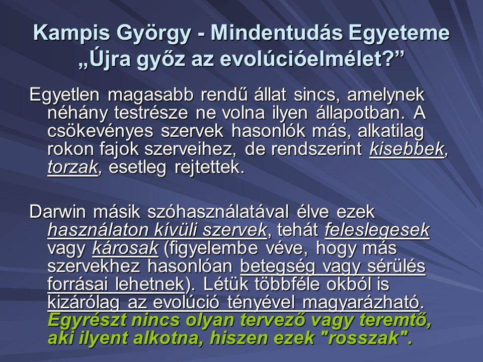 """Kampis György - Mindentudás Egyeteme """"Újra győz az evolúcióelmélet?"""" Egyetlen magasabb rendű állat sincs, amelynek néhány testrésze ne volna ilyen áll"""