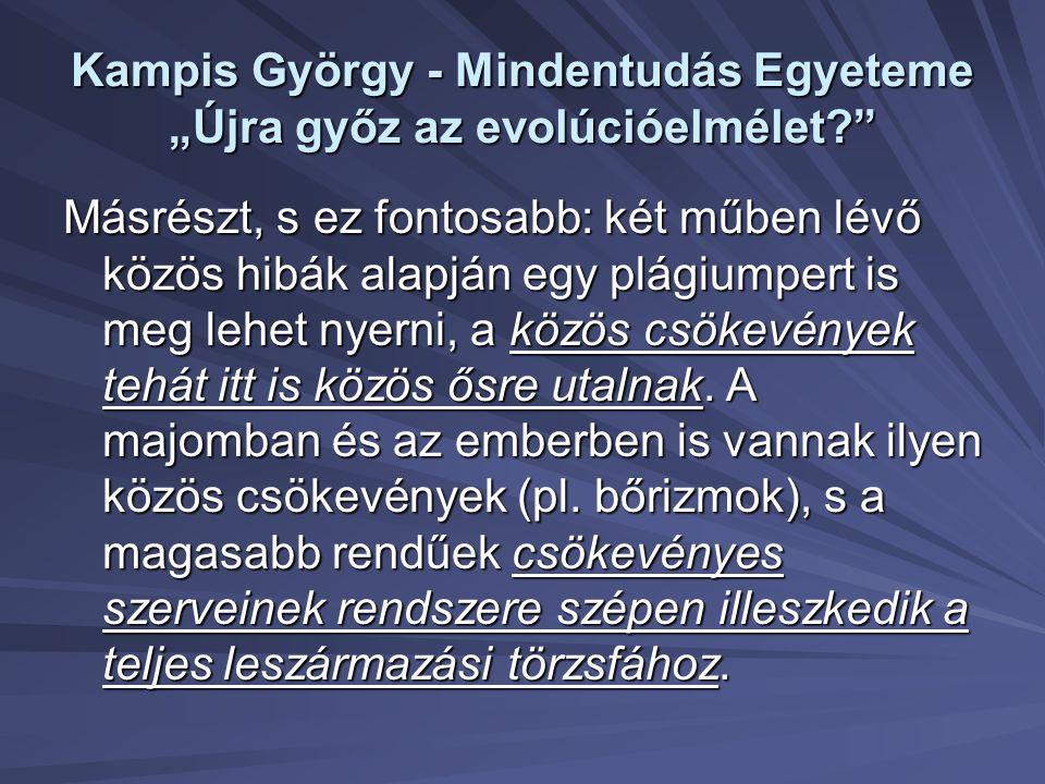 """Kampis György - Mindentudás Egyeteme """"Újra győz az evolúcióelmélet?"""" Másrészt, s ez fontosabb: két műben lévő közös hibák alapján egy plágiumpert is m"""