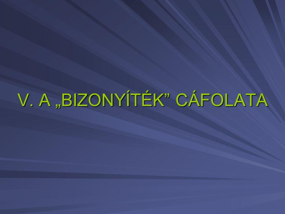 """V. A """"BIZONYÍTÉK"""" CÁFOLATA"""