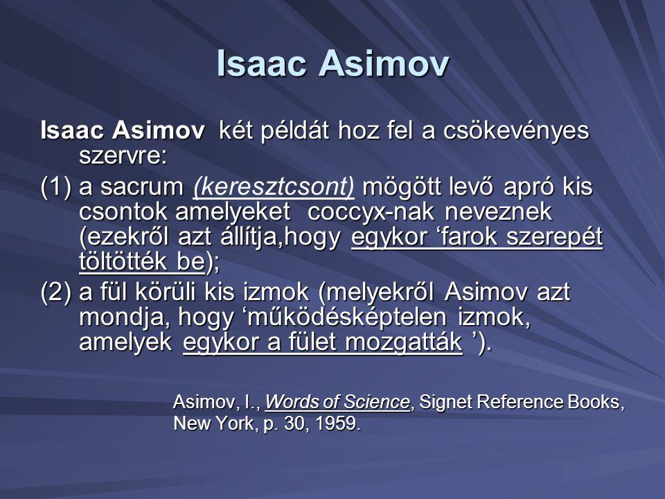 Isaac Asimov Isaac Asimov két példát hoz fel a csökevényes szervre: (1) a sacrum mögött levő apró kis csontok amelyeket coccyx-nak neveznek (ezekről a