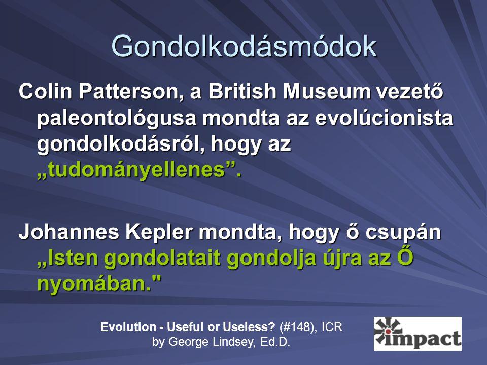"""Gondolkodásmódok Colin Patterson, a British Museum vezető paleontológusa mondta az evolúcionista gondolkodásról, hogy az """"tudományellenes"""". Johannes K"""