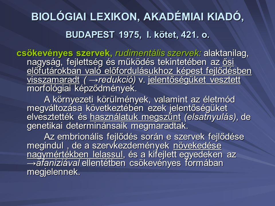 BIOLÓGIAI LEXIKON, AKADÉMIAI KIADÓ, BUDAPEST 1975, I. kötet, 421. o. csökevényes szervek, rudimentális szervek: alaktanilag, nagyság, fejlettség és mű