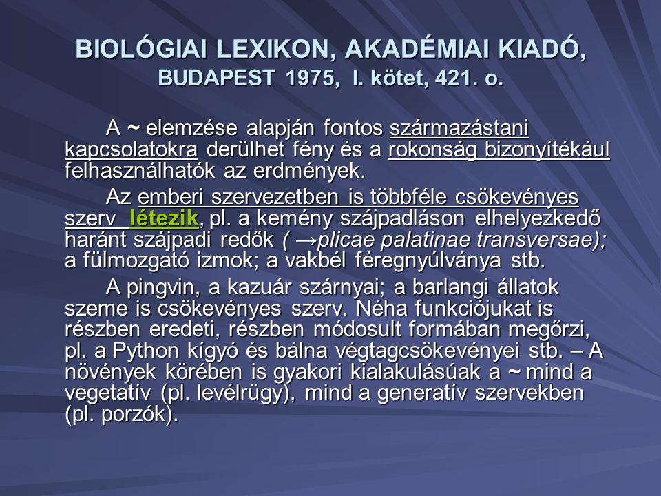 BIOLÓGIAI LEXIKON, AKADÉMIAI KIADÓ, BUDAPEST 1975, I. kötet, 421. o. A ~ elemzése alapján fontos származástani kapcsolatokra derülhet fény és a rokons