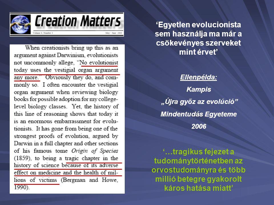 """Kampis György - Mindentudás Egyeteme """"Újra győz az evolúcióelmélet? A bizonyítékok egy másik csoportját alkotják azon formák, amelyek evolúciós zsákutcákról számolnak be, hibákról, illetve olyasmiről, ami az adott célra alkalmatlan vagy ügyetlen, s ezért csak az evolúció fényében érthető meg."""