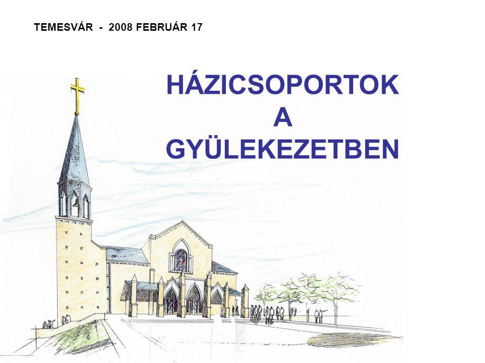 TEMESVÁR - 2008 FEBRUÁR 17 HÁZICSOPORTOK A GYÜLEKEZETBEN