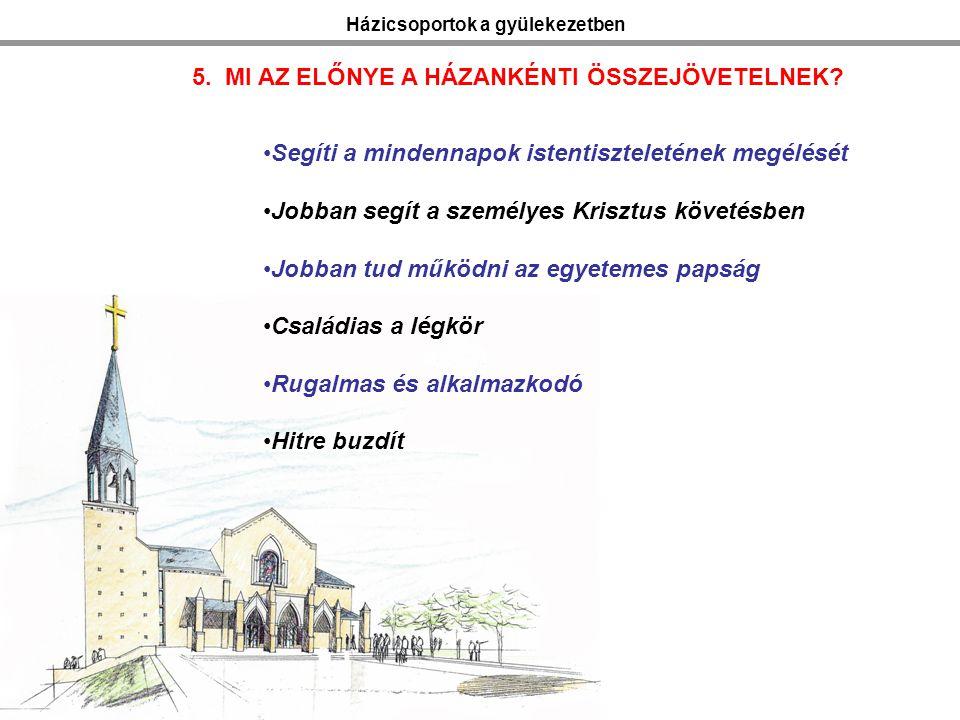 Házicsoportok a gyülekezetben 5. MI AZ ELŐNYE A HÁZANKÉNTI ÖSSZEJÖVETELNEK.