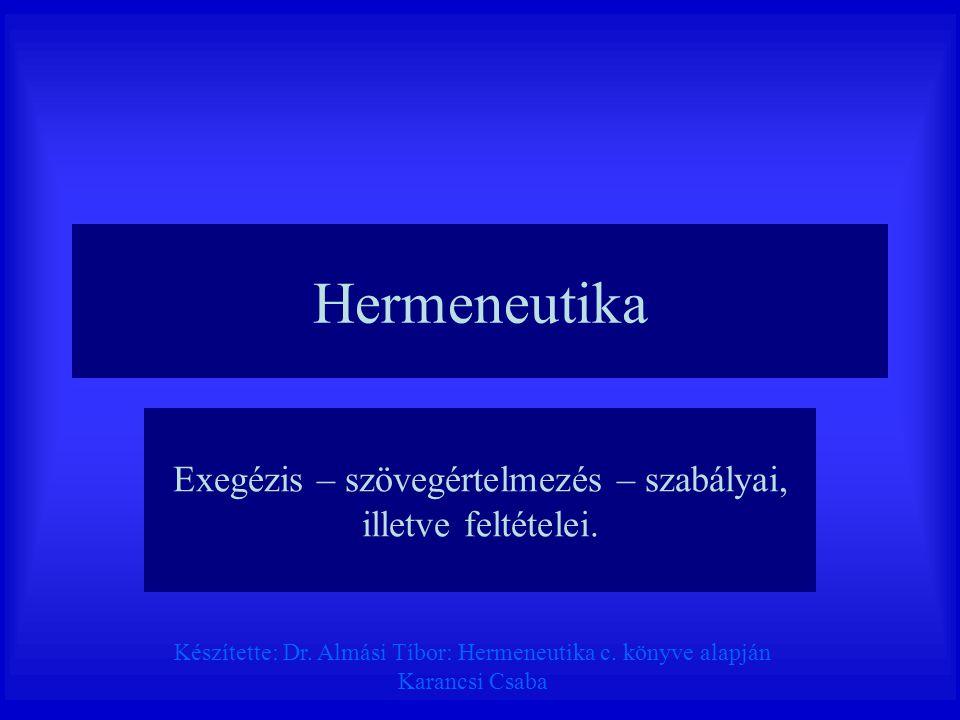 Hermeneutika Exegézis – szövegértelmezés – szabályai, illetve feltételei. Készítette: Dr. Almási Tíbor: Hermeneutika c. könyve alapján Karancsi Csaba