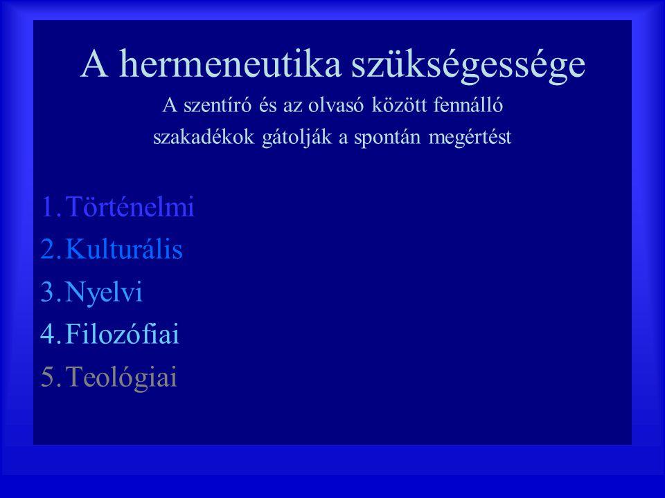 A hermeneutika szükségessége A szentíró és az olvasó között fennálló szakadékok gátolják a spontán megértést 1.Történelmi 2.Kulturális 3.Nyelvi 4.Filo
