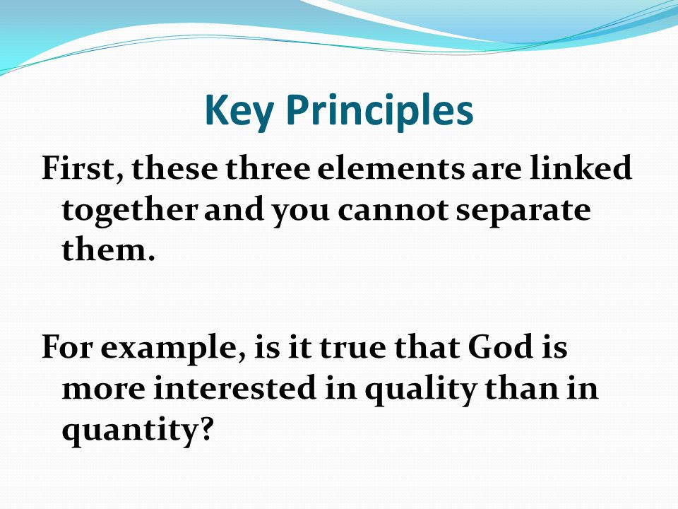 Key Principles First, these three elements are linked together and you cannot separate them.