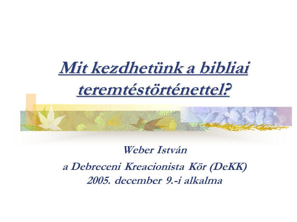 Mit kezdhetünk a bibliai teremtéstörténettel? Weber István a Debreceni Kreacionista Kör (DeKK) 2005. december 9.-i alkalma