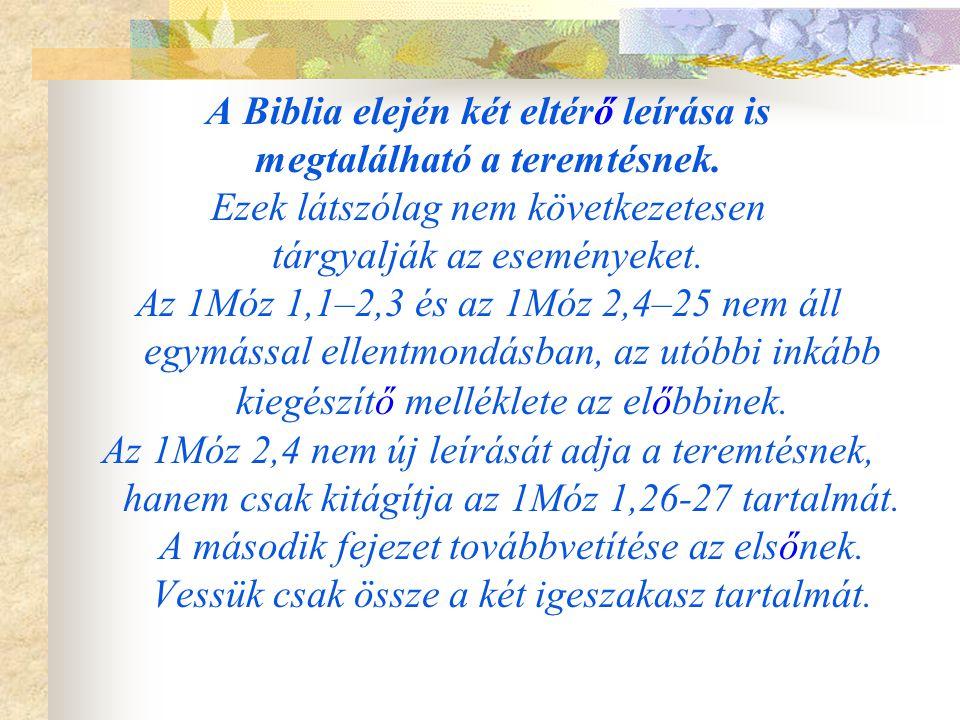 A Biblia elején két eltérő leírása is megtalálható a teremtésnek. Ezek látszólag nem következetesen tárgyalják az eseményeket. Az 1Móz 1,1–2,3 és az 1