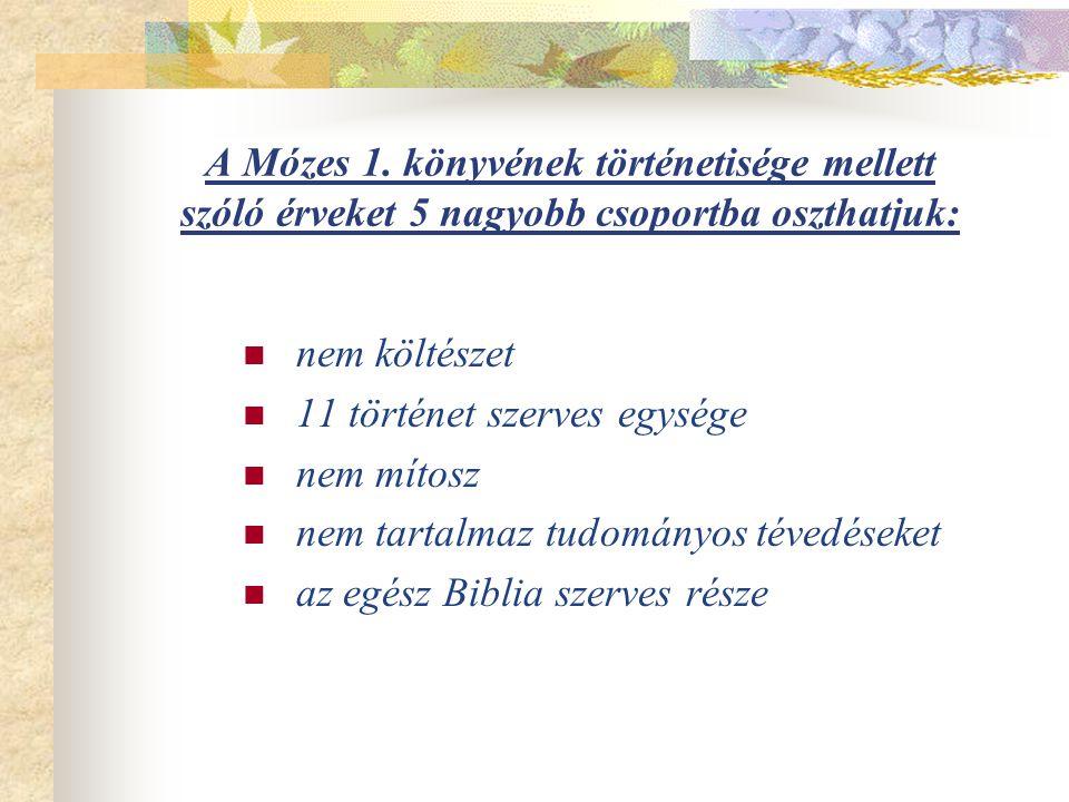 A Mózes 1. könyvének történetisége mellett szóló érveket 5 nagyobb csoportba oszthatjuk: nem költészet 11 történet szerves egysége nem mítosz nem tart