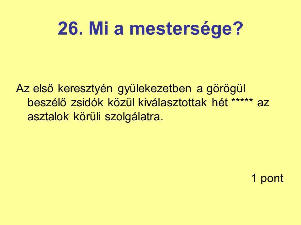26.Mi a mestersége.