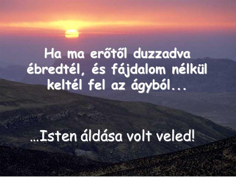 …Isten áldása volt veled.