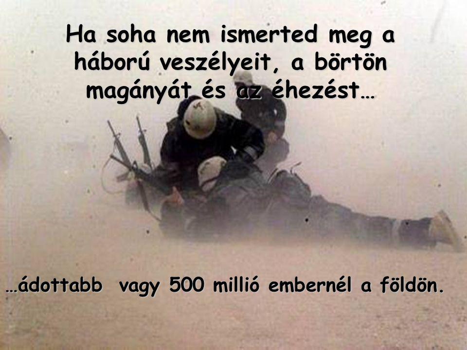…ádottabb vagy 500 millió embernél a földön.