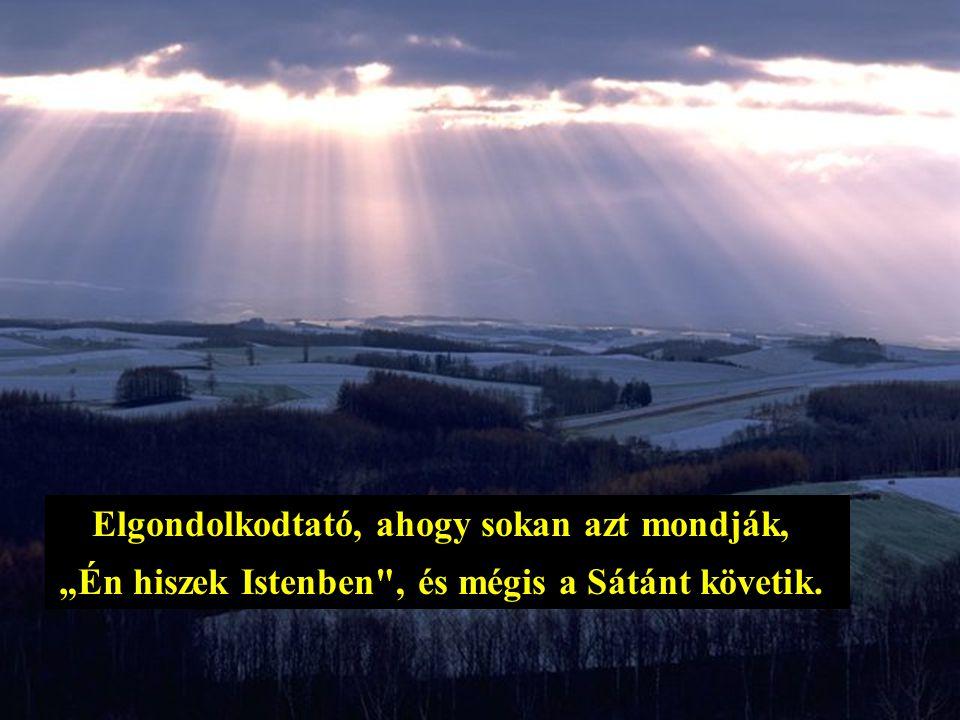 """Elgondolkodtató, ahogy sokan azt mondják, """"Én hiszek Istenben"""