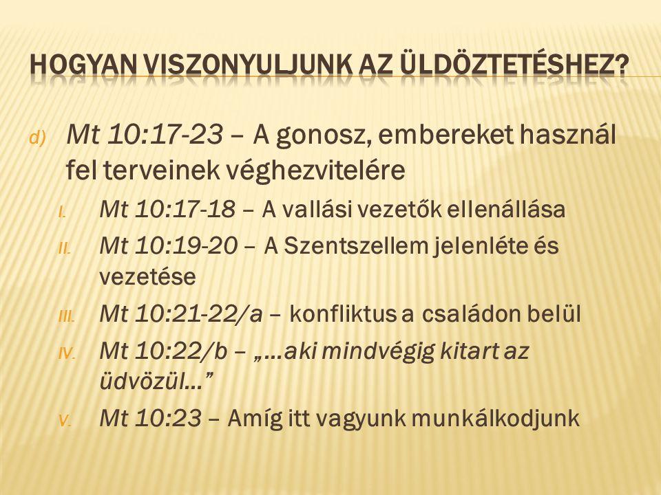 d) Mt 10:17-23 – A gonosz, embereket használ fel terveinek véghezvitelére I. Mt 10:17-18 – A vallási vezetők ellenállása II. Mt 10:19-20 – A Szentszel