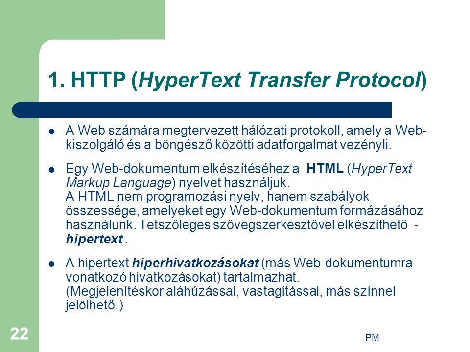 PM 22 1. HTTP (HyperText Transfer Protocol) A Web számára megtervezett hálózati protokoll, amely a Web- kiszolgáló és a böngésző közötti adatforgalmat