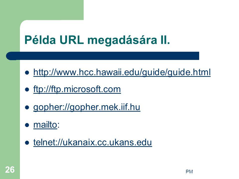 PM 26 Példa URL megadására II. http://www.hcc.hawaii.edu/guide/guide.html ftp://ftp.microsoft.com gopher://gopher.mek.iif.hu mailto: mailto telnet://u