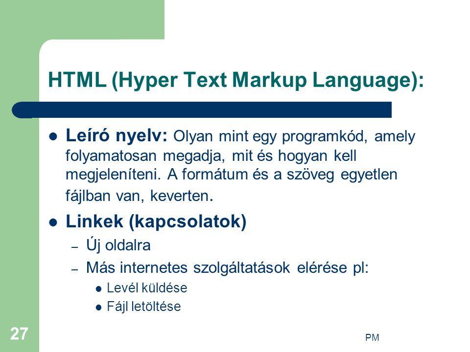 PM 27 HTML (Hyper Text Markup Language): Leíró nyelv: Olyan mint egy programkód, amely folyamatosan megadja, mit és hogyan kell megjeleníteni. A formá