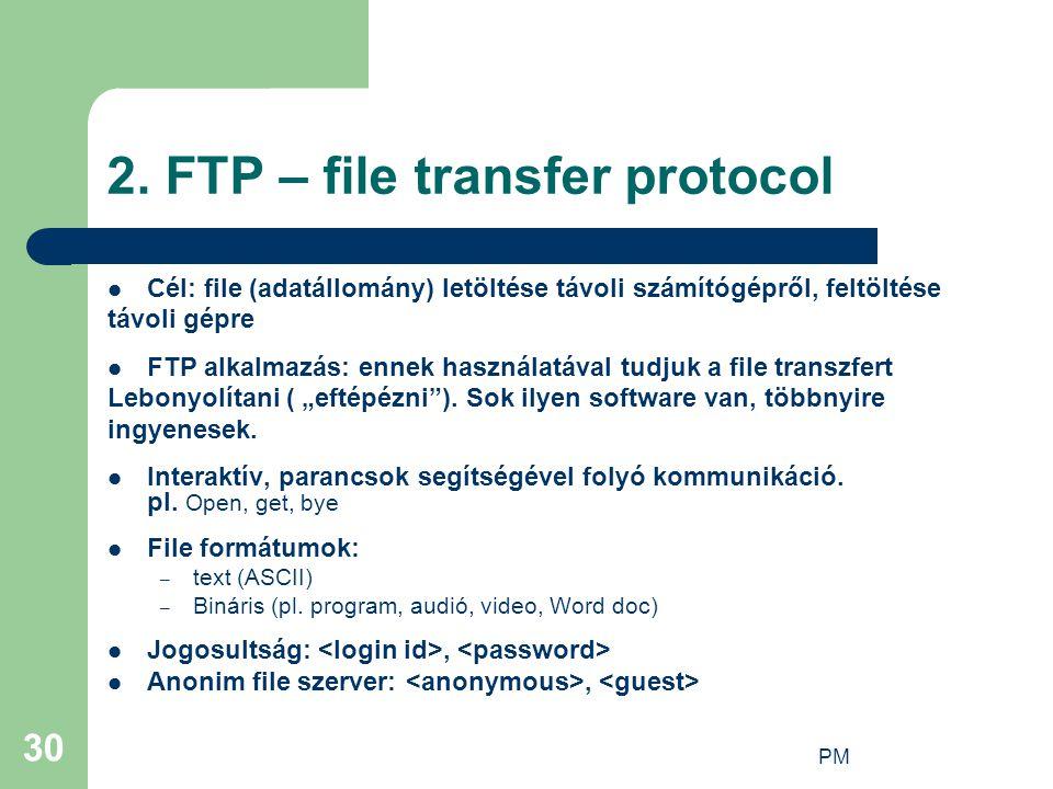 PM 30 2. FTP – file transfer protocol Cél: file (adatállomány) letöltése távoli számítógépről, feltöltése távoli gépre FTP alkalmazás: ennek használat