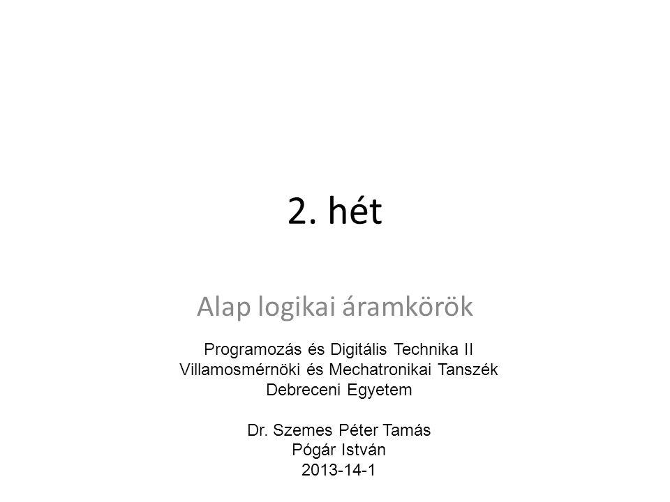 2. hét Alap logikai áramkörök Programozás és Digitális Technika II Villamosmérnöki és Mechatronikai Tanszék Debreceni Egyetem Dr. Szemes Péter Tamás P
