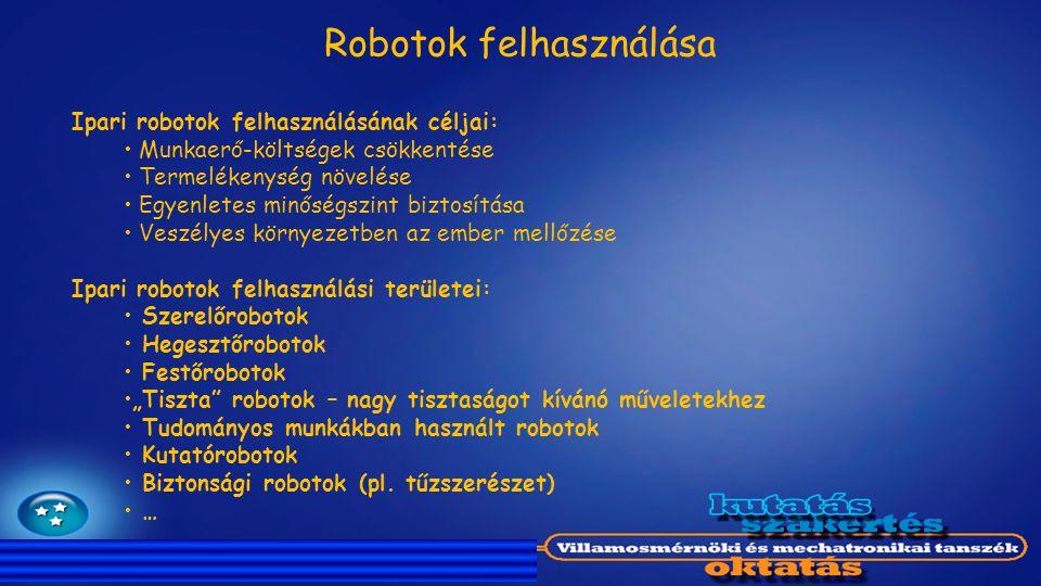 Ipari robotok felhasználásának céljai: Munkaerő-költségek csökkentése Termelékenység növelése Egyenletes minőségszint biztosítása Veszélyes környezetb