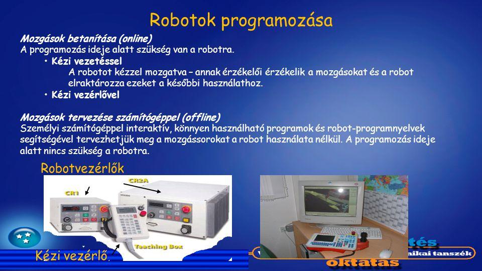 Mozgások betanítása (online) A programozás ideje alatt szükség van a robotra. Kézi vezetéssel A robotot kézzel mozgatva – annak érzékelői érzékelik a