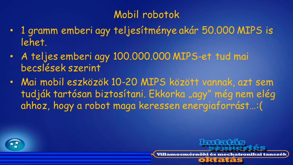 Mobil robotok 1 gramm emberi agy teljesítménye akár 50.000 MIPS is lehet. A teljes emberi agy 100.000.000 MIPS-et tud mai becslések szerint Mai mobil