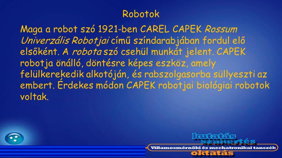 Robotok Maga a robot szó 1921-ben CAREL CAPEK Rossum Univerzális Robotjai című színdarabjában fordul elő elsőként. A robota szó csehül munkát jelent.