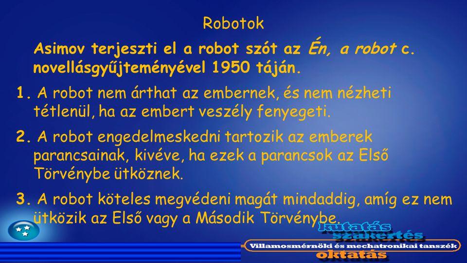 Robotok Asimov terjeszti el a robot szót az Én, a robot c. novellásgyűjteményével 1950 táján. 1. A robot nem árthat az embernek, és nem nézheti tétlen