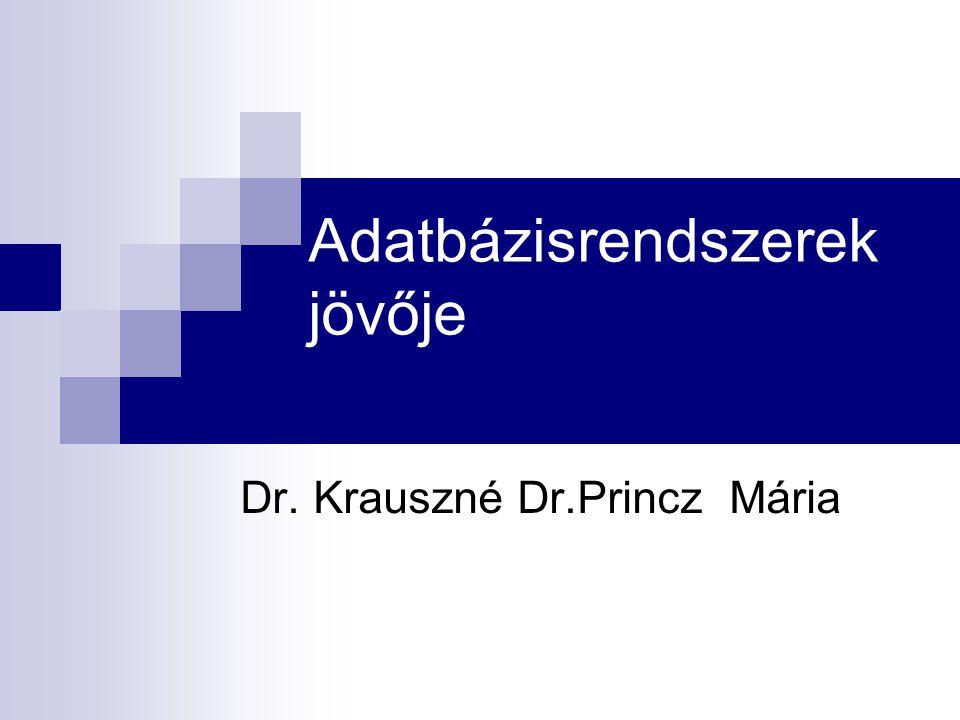 Adatbázisrendszerek jövője Dr. Krauszné Dr.Princz Mária